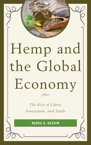 Hemp and the Global Economy: The Rise of Labor, Innovation, and Trade (Hardback)