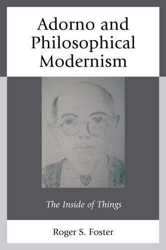 Adorno and Philosophical Modernism: The Inside of Things (Paperback)