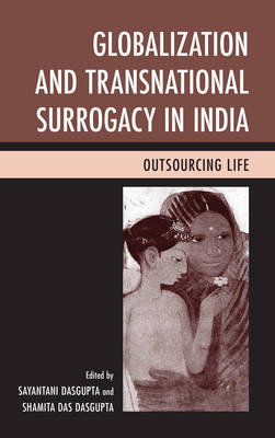Globalization and Transnational Surrogacy in India: Outsourcing Life (Paperback)