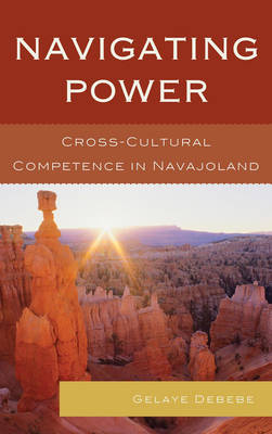 Navigating Power: Cross-Cultural Competence in Navajo Land (Paperback)