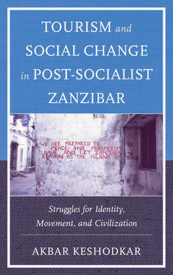 Tourism and Social Change in Post-Socialist Zanzibar: Struggles for Identity, Movement, and Civilization (Paperback)