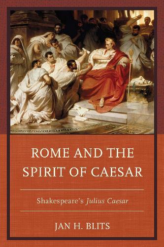 Rome and the Spirit of Caesar: Shakespeare's Julius Caesar (Paperback)