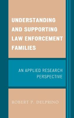 Understanding and Supporting Law Enforcement Families: An Applied Research Perspective (Hardback)