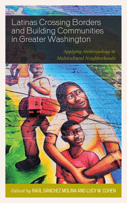Latinas Crossing Borders and Building Communities in Greater Washington: Applying Anthropology in Multicultural Neighborhoods (Hardback)