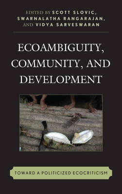 Ecoambiguity, Community, and Development: Toward a Politicized Ecocriticism - Ecocritical Theory and Practice (Paperback)
