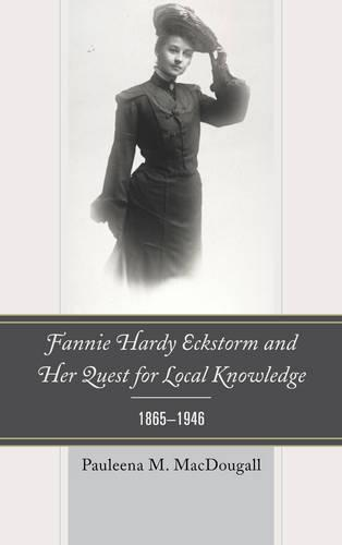 Fannie Hardy Eckstorm and Her Quest for Local Knowledge, 1865-1946 (Paperback)