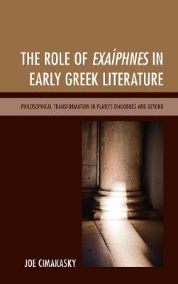 The Role of Exaiphnes in Early Greek Literature: Philosophical Transformation in Plato's Dialogues and Beyond (Hardback)
