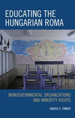 Educating the Hungarian Roma: Nongovernmental Organizations and Minority Rights (Hardback)