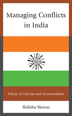 Managing Conflicts in India: Policies of Coercion and Accommodation (Paperback)