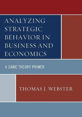 Analyzing Strategic Behavior in Business and Economics: A Game Theory Primer (Paperback)