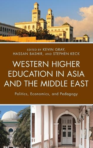 Western Higher Education in Asia and the Middle East: Politics, Economics, and Pedagogy (Hardback)