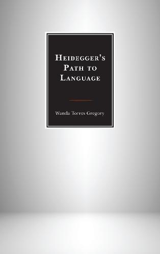 Heidegger's Path to Language (Paperback)