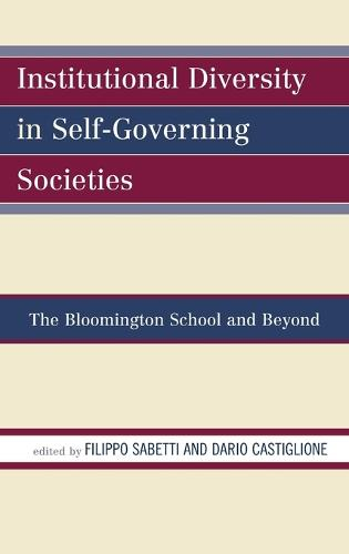 Institutional Diversity in Self-Governing Societies: The Bloomington School and Beyond (Hardback)