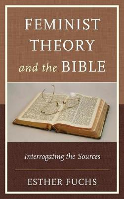 Feminist Theory and the Bible: Interrogating the Sources - Feminist Studies and Sacred Texts (Hardback)