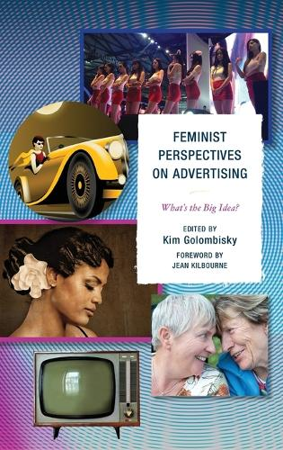 Feminist Perspectives on Advertising: What's the Big Idea? (Hardback)