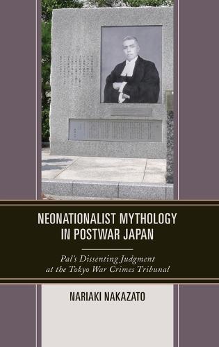 Neonationalist Mythology in Postwar Japan: Pal's Dissenting Judgment at the Tokyo War Crimes Tribunal - AsiaWorld (Hardback)