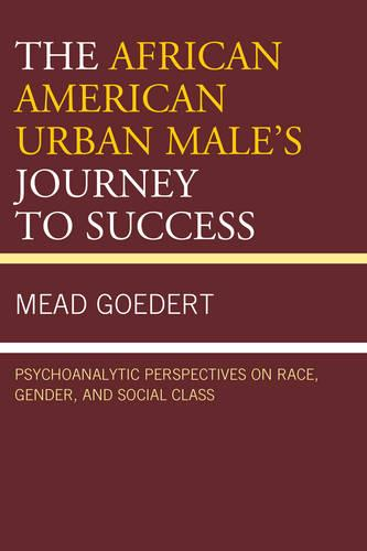 The African American Urban Male's Journey to Success: Psychoanalytic Perspectives on Race, Gender, and Social Class (Paperback)