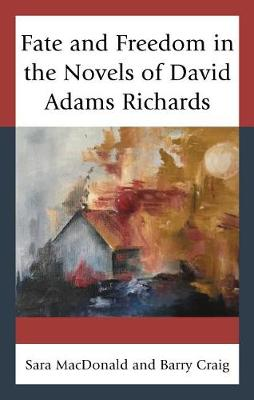 Fate and Freedom in the Novels of David Adams Richards (Hardback)