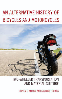 An Alternative History of Bicycles and Motorcycles: Two-Wheeled Transportation and Material Culture (Hardback)
