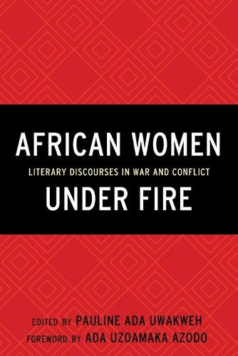 African Women Under Fire: Literary Discourses in War and Conflict (Paperback)