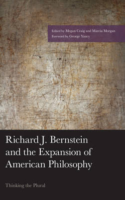 Richard J. Bernstein and the Expansion of American Philosophy: Thinking the Plural - American Philosophy Series (Hardback)