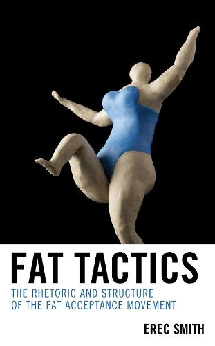 Fat Tactics: The Rhetoric and Structure of the Fat Acceptance Movement (Hardback)