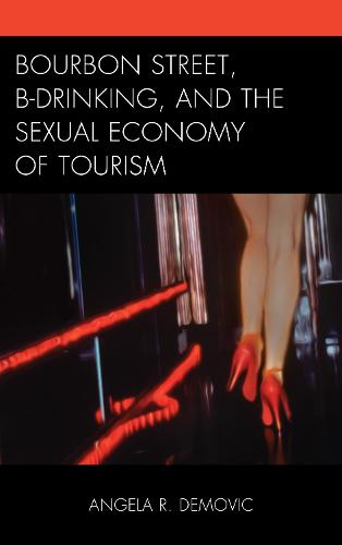 Bourbon Street, B-Drinking, and the Sexual Economy of Tourism - The Anthropology of Tourism: Heritage, Mobility, and Society (Hardback)