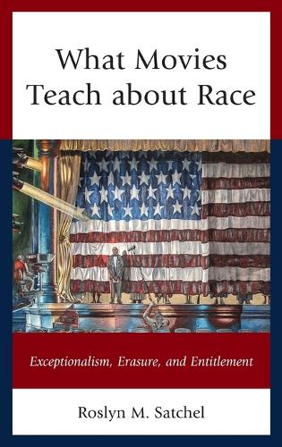 What Movies Teach about Race: Exceptionalism, Erasure, and Entitlement - Rhetoric, Race, and Religion (Hardback)
