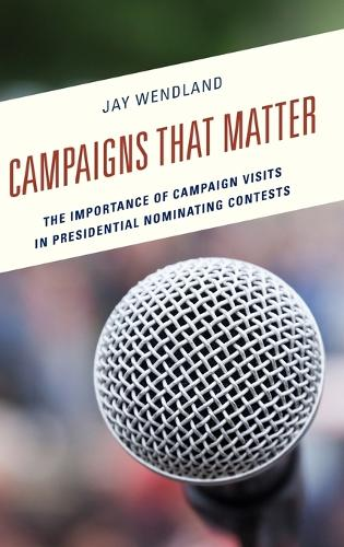 Campaigns That Matter: The Importance of Campaign Visits in Presidential Nominating Contests (Hardback)
