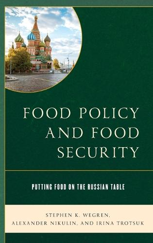 Food Policy and Food Security: Putting Food on the Russian Table - Russian, Eurasian, and Eastern European Politics (Hardback)