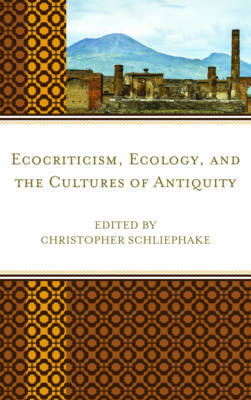 Ecocriticism, Ecology, and the Cultures of Antiquity - Ecocritical Theory and Practice (Hardback)