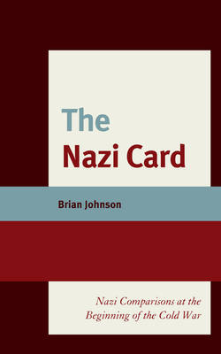 The Nazi Card: Nazi Comparisons at the Beginning of the Cold War (Hardback)