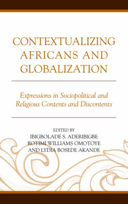 Contextualizing Africans and Globalization: Expressions in Sociopolitical and Religious Contents and Discontents (Hardback)
