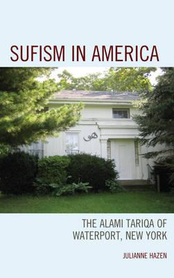 Sufism in America: The Alami Tariqa of Waterport, New York (Hardback)