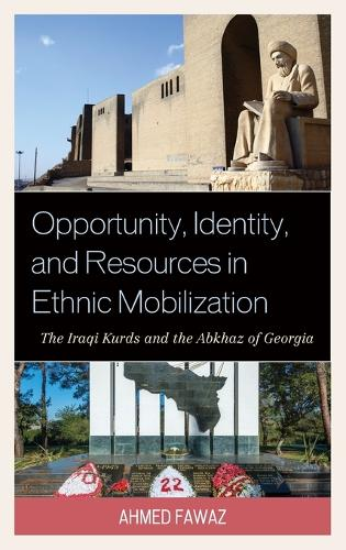 Opportunity, Identity, and Resources in Ethnic Mobilization: The Iraqi Kurds and the Abkhaz of Georgia (Hardback)