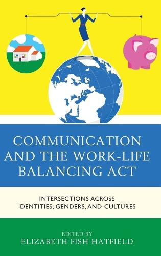 Communication and the Work-Life Balancing Act: Intersections across Identities, Genders, and Cultures - Communicating Gender (Hardback)