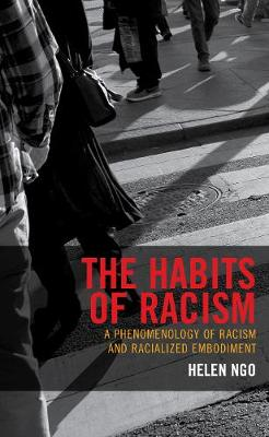 The Habits of Racism: A Phenomenology of Racism and Racialized Embodiment - Philosophy of Race (Hardback)