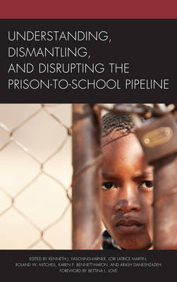 Understanding, Dismantling, and Disrupting the Prison-to-School Pipeline (Hardback)