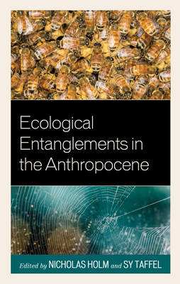 Ecological Entanglements in the Anthropocene - Ecocritical Theory and Practice (Hardback)