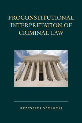 Proconstitutional Interpretation of Criminal Law (Hardback)