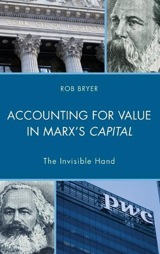 Accounting for Value in Marx's Capital: The Invisible Hand - Heterodox Studies in the Critique of Political Economy (Hardback)
