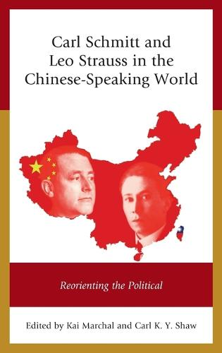 Carl Schmitt and Leo Strauss in the Chinese-Speaking World: Reorienting the Political (Hardback)