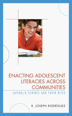Enacting Adolescent Literacies across Communities: Latino/a Scribes and Their Rites (Hardback)