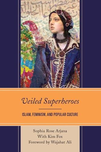 Veiled Superheroes: Islam, Feminism, and Popular Culture (Paperback)