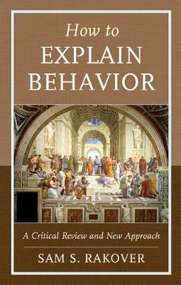 How to Explain Behavior: A Critical Review and New Approach (Hardback)