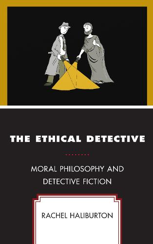 The Ethical Detective: Moral Philosophy and Detective Fiction (Hardback)