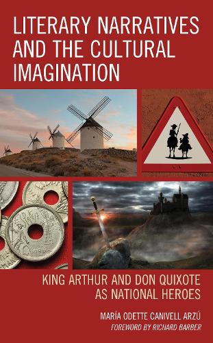 Literary Narratives and the Cultural Imagination: King Arthur and Don Quixote as National Heroes (Hardback)