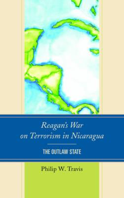 Reagan's War on Terrorism in Nicaragua: The Outlaw State (Hardback)