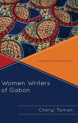 Women Writers of Gabon: Literature and Herstory - After the Empire: The Francophone World & Postcolonial France (Hardback)