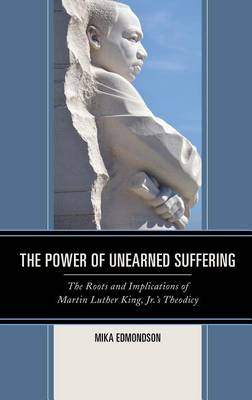 The Power of Unearned Suffering: The Roots and Implications of Martin Luther King, Jr.'s Theodicy - Religion and Race (Hardback)